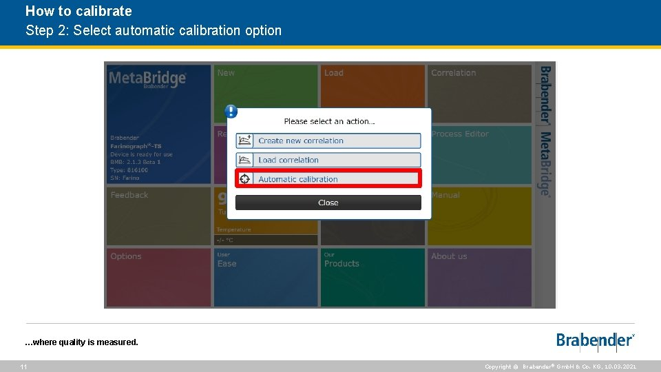 How to calibrate Step 2: Select automatic calibration option …where quality is measured. 11