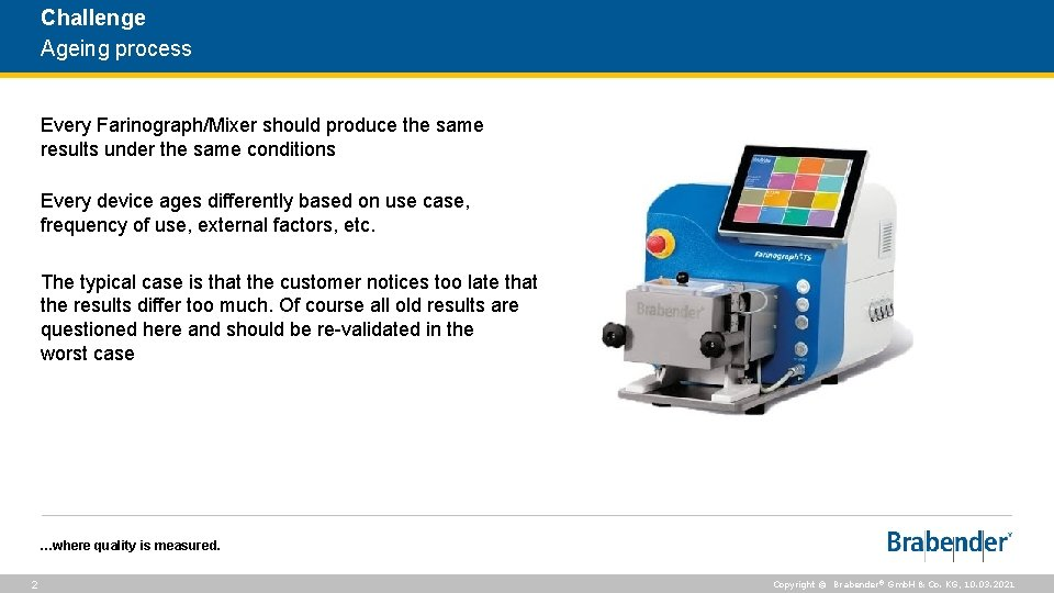 Challenge Ageing process Every Farinograph/Mixer should produce the same results under the same conditions