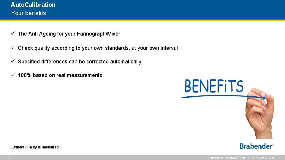 Auto. Calibration Your benefits ü The Anti Ageing for your Farinograph/Mixer ü Check quality
