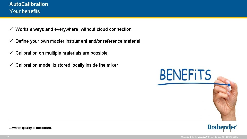 Auto. Calibration Your benefits ü Works always and everywhere, without cloud connection ü Define