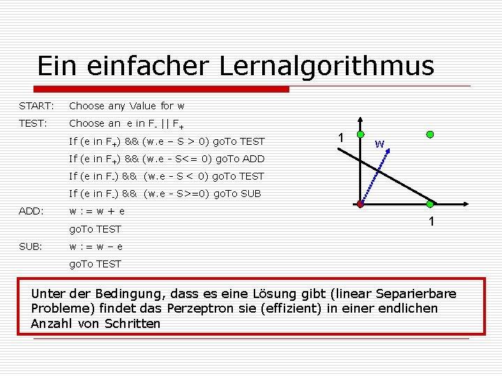 Ein einfacher Lernalgorithmus START: Choose any Value for w TEST: Choose an e in