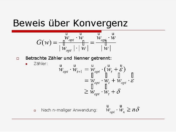 Beweis über Konvergenz o Betrachte Zähler und Nenner getrennt: n Zähler: o Nach n-maliger