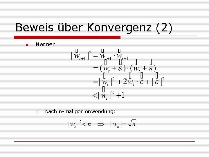 Beweis über Konvergenz (2) n Nenner: o Nach n-maliger Anwendung: