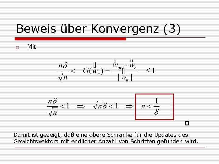 Beweis über Konvergenz (3) o Mit Damit ist gezeigt, daß eine obere Schranke für