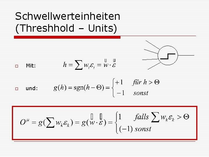 Schwellwerteinheiten (Threshhold – Units) o Mit: o und: