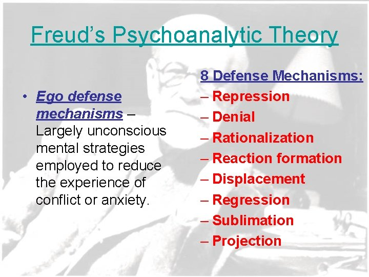 Freud's Psychoanalytic Theory • Ego defense mechanisms – Largely unconscious mental strategies employed to