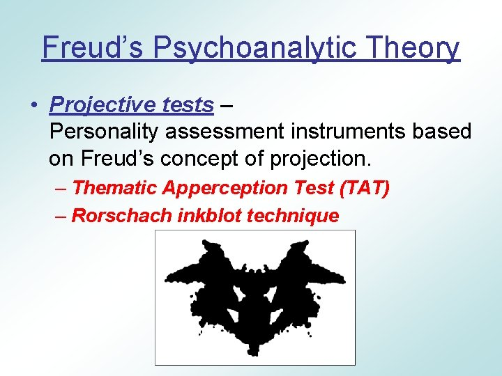 Freud's Psychoanalytic Theory • Projective tests – Personality assessment instruments based on Freud's concept