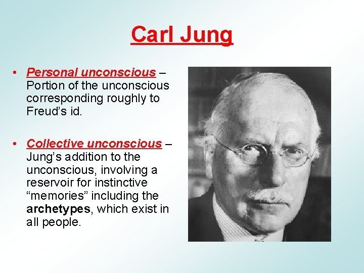 Carl Jung • Personal unconscious – Portion of the unconscious corresponding roughly to Freud's