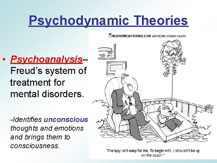 Psychodynamic Theories • Psychoanalysis– Freud's system of treatment for mental disorders. -Identifies unconscious thoughts