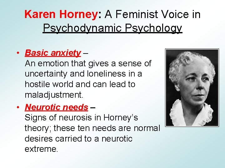 Karen Horney: A Feminist Voice in Psychodynamic Psychology • Basic anxiety – An emotion