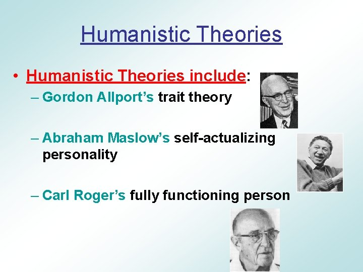 Humanistic Theories • Humanistic Theories include: – Gordon Allport's trait theory – Abraham Maslow's