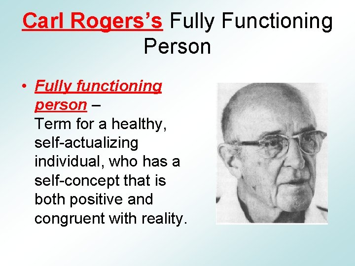 Carl Rogers's Fully Functioning Person • Fully functioning person – Term for a healthy,