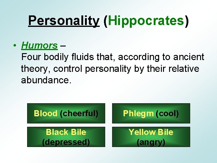Personality (Hippocrates) • Humors – Four bodily fluids that, according to ancient theory, control