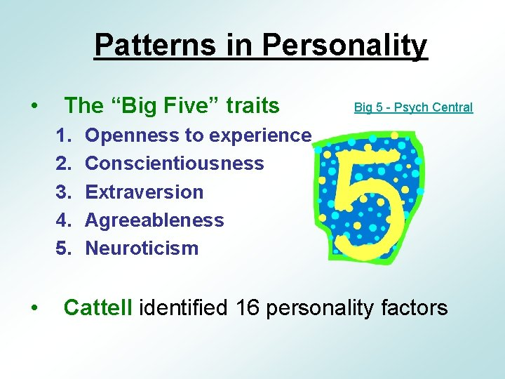 "Patterns in Personality • The ""Big Five"" traits 1. 2. 3. 4. 5. •"