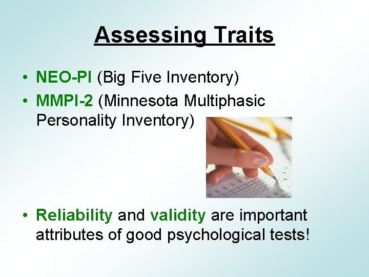 Assessing Traits • NEO-PI (Big Five Inventory) • MMPI-2 (Minnesota Multiphasic Personality Inventory) •