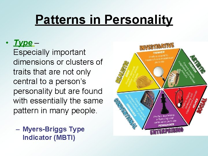 Patterns in Personality • Type – Especially important dimensions or clusters of traits that