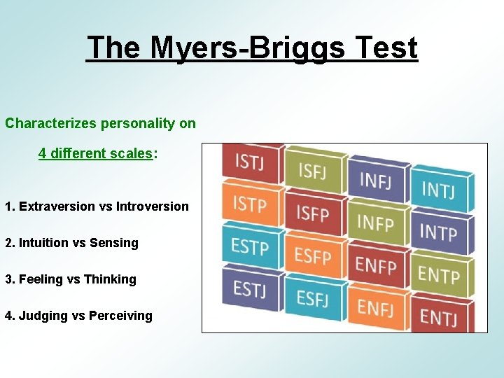 The Myers-Briggs Test Characterizes personality on 4 different scales: 1. Extraversion vs Introversion 2.