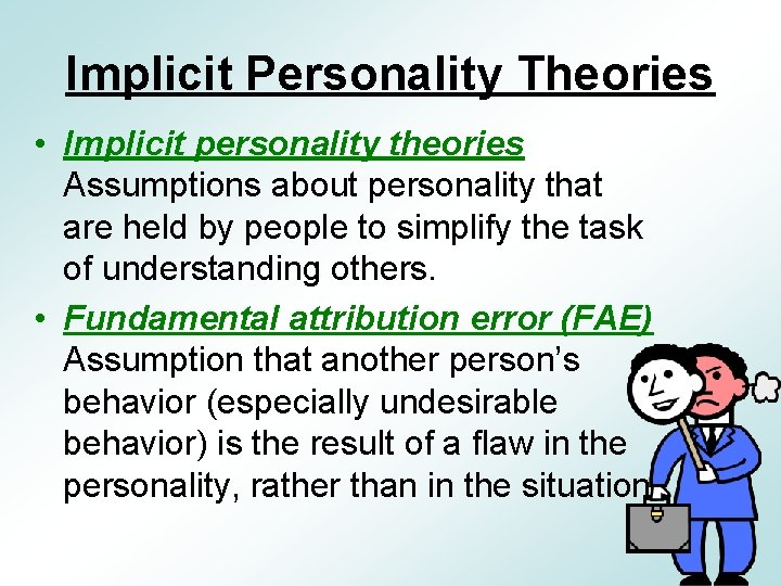 Implicit Personality Theories • Implicit personality theories Assumptions about personality that are held by