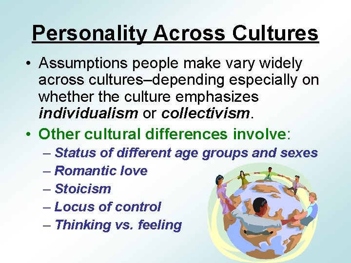 Personality Across Cultures • Assumptions people make vary widely across cultures–depending especially on whether