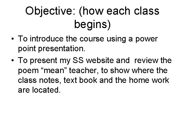 Objective: (how each class begins) • To introduce the course using a power point