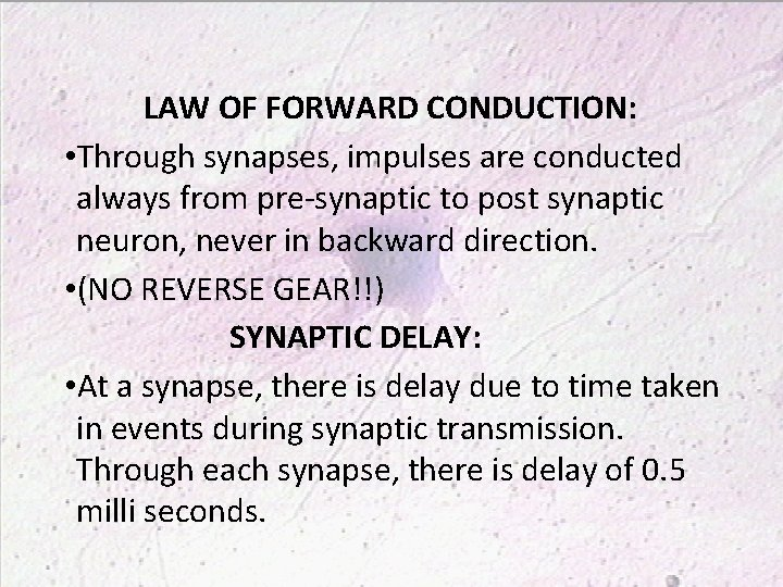 LAW OF FORWARD CONDUCTION: • Through synapses, impulses are conducted always from pre-synaptic to