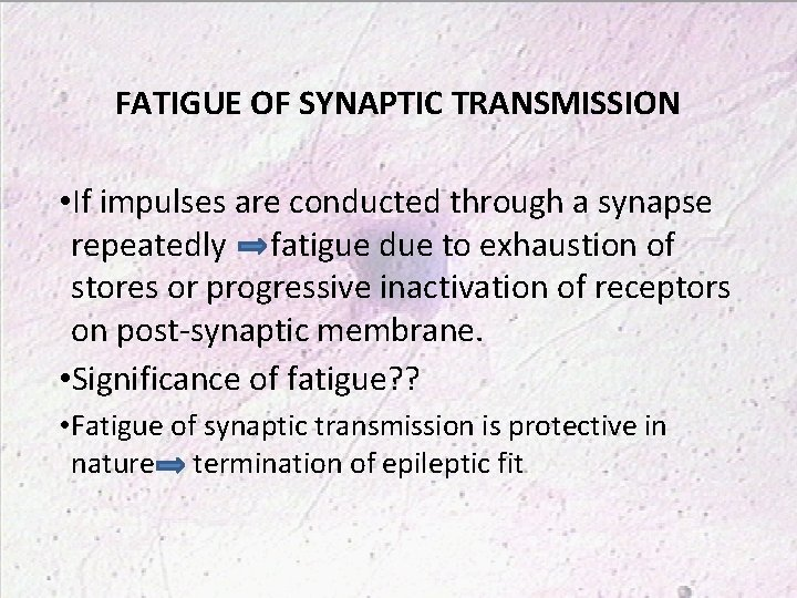 FATIGUE OF SYNAPTIC TRANSMISSION • If impulses are conducted through a synapse repeatedly fatigue