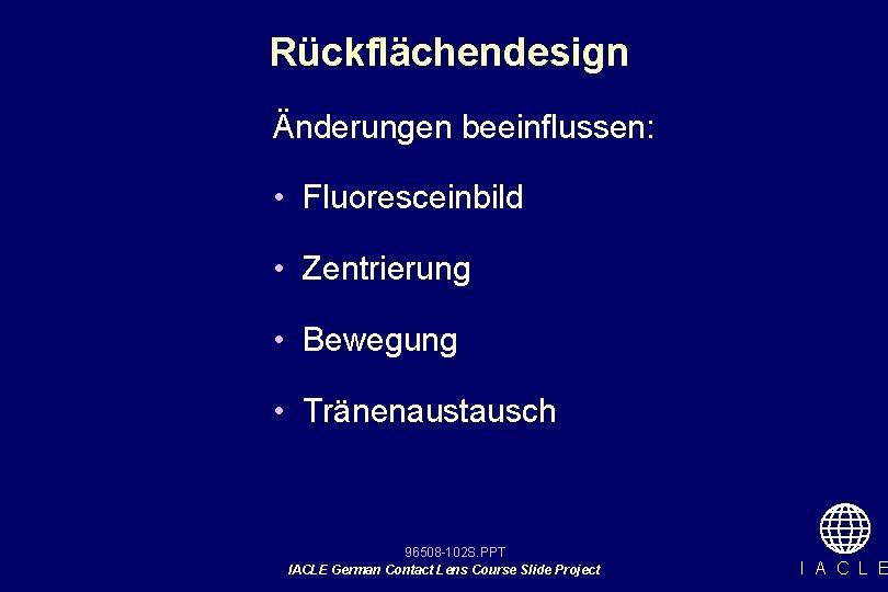 Rückflächendesign Änderungen beeinflussen: • Fluoresceinbild • Zentrierung • Bewegung • Tränenaustausch 96508 -102 S.