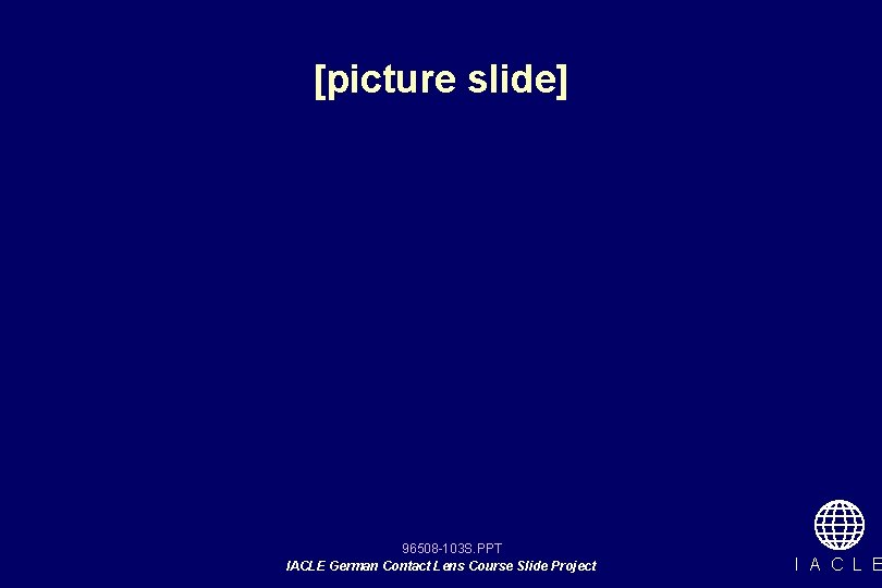 [picture slide] 96508 -103 S. PPT IACLE German Contact Lens Course Slide Project I