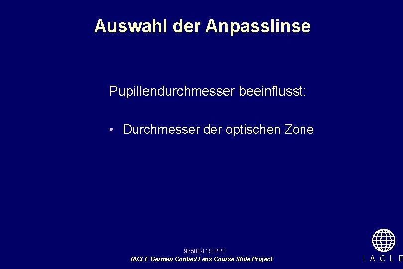 Auswahl der Anpasslinse Pupillendurchmesser beeinflusst: • Durchmesser der optischen Zone 96508 -11 S. PPT