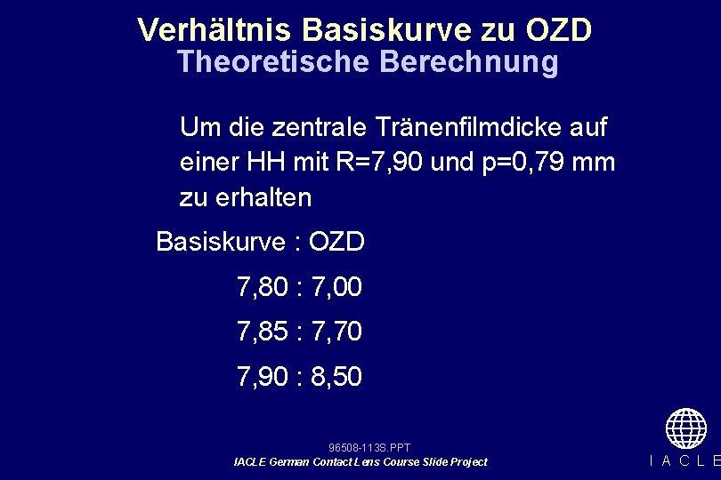 Verhältnis Basiskurve zu OZD Theoretische Berechnung Um die zentrale Tränenfilmdicke auf einer HH mit