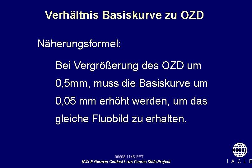 Verhältnis Basiskurve zu OZD Näherungsformel: Bei Vergrößerung des OZD um 0, 5 mm, muss