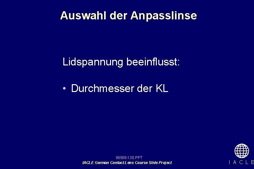 Auswahl der Anpasslinse Lidspannung beeinflusst: • Durchmesser der KL 96508 -13 S. PPT IACLE