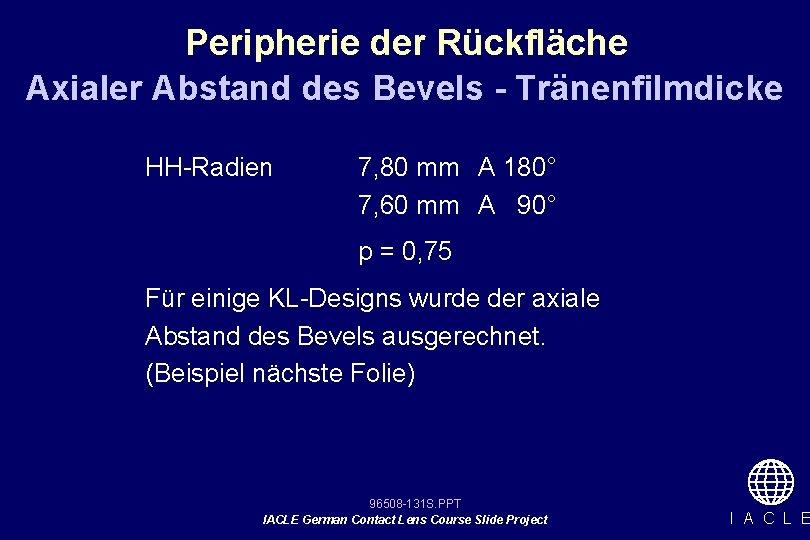 Peripherie der Rückfläche Axialer Abstand des Bevels - Tränenfilmdicke HH-Radien 7, 80 mm A