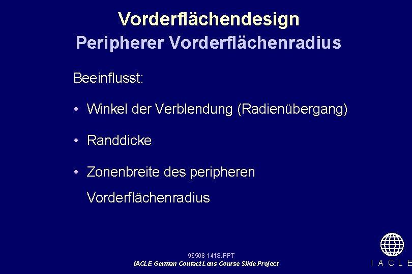 Vorderflächendesign Peripherer Vorderflächenradius Beeinflusst: • Winkel der Verblendung (Radienübergang) • Randdicke • Zonenbreite des