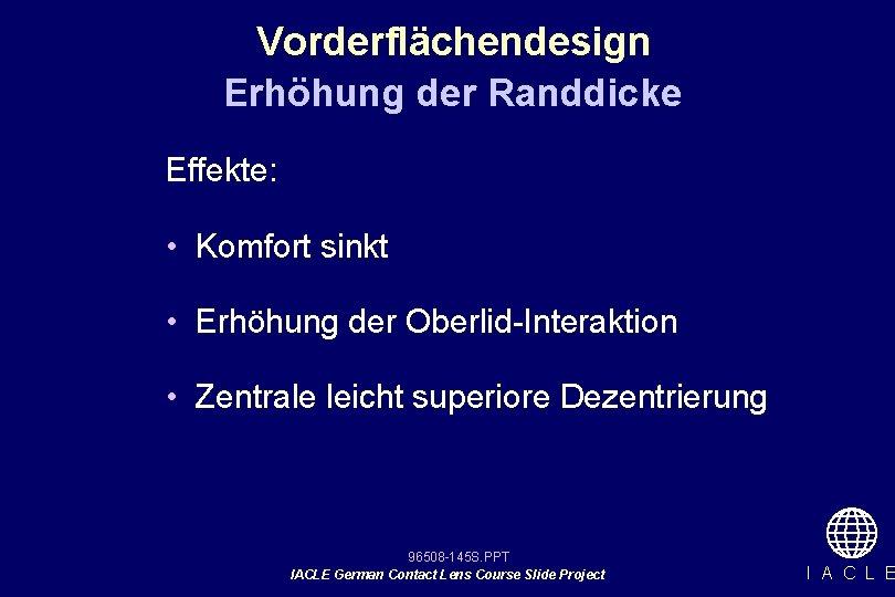Vorderflächendesign Erhöhung der Randdicke Effekte: • Komfort sinkt • Erhöhung der Oberlid-Interaktion • Zentrale