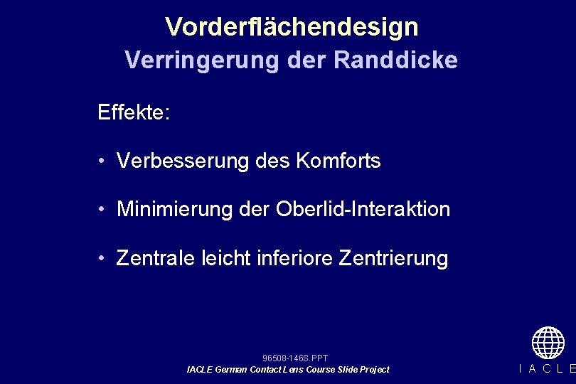 Vorderflächendesign Verringerung der Randdicke Effekte: • Verbesserung des Komforts • Minimierung der Oberlid-Interaktion •