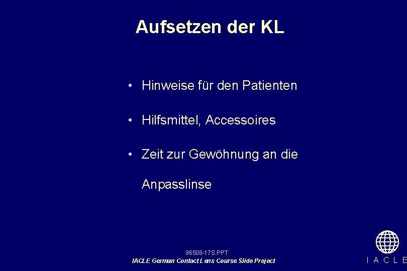 Aufsetzen der KL • Hinweise für den Patienten • Hilfsmittel, Accessoires • Zeit zur
