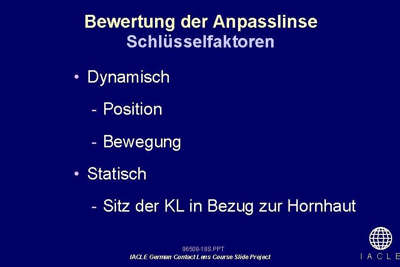 Bewertung der Anpasslinse Schlüsselfaktoren • Dynamisch - Position - Bewegung • Statisch - Sitz