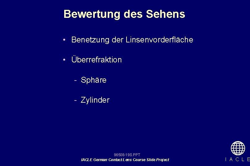 Bewertung des Sehens • Benetzung der Linsenvorderfläche • Überrefraktion - Sphäre - Zylinder 96508