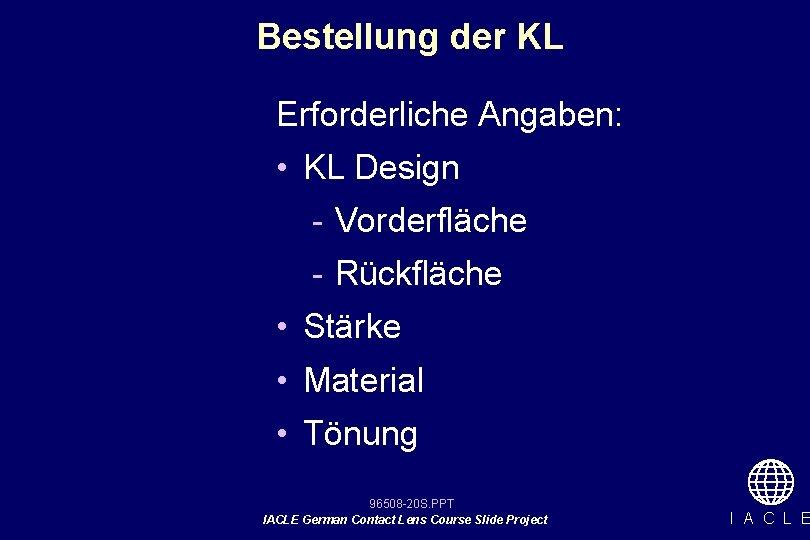 Bestellung der KL Erforderliche Angaben: • KL Design - Vorderfläche - Rückfläche • Stärke