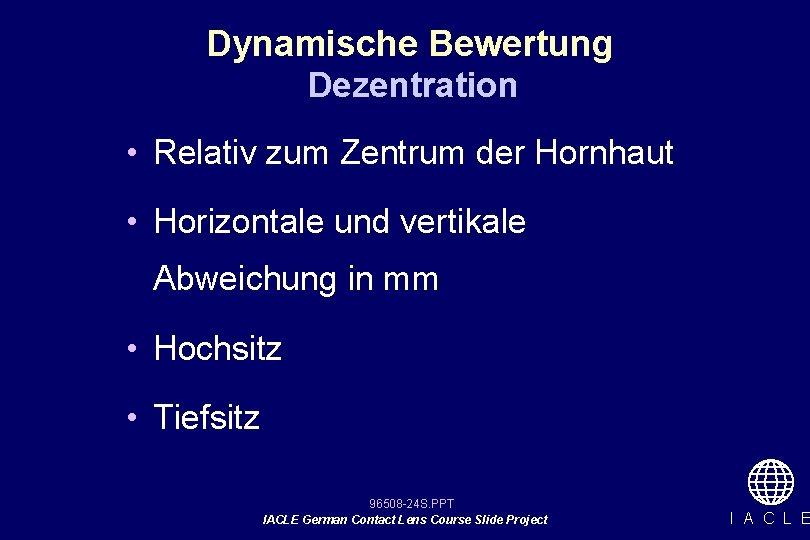 Dynamische Bewertung Dezentration • Relativ zum Zentrum der Hornhaut • Horizontale und vertikale Abweichung