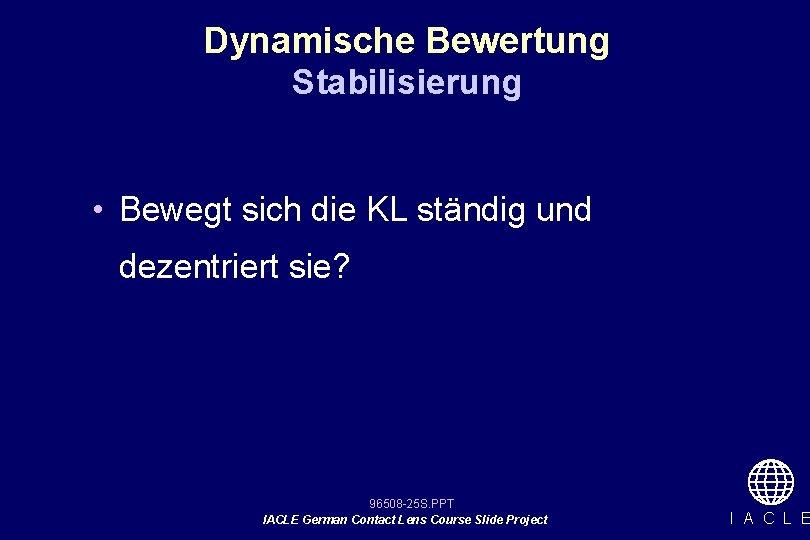 Dynamische Bewertung Stabilisierung • Bewegt sich die KL ständig und dezentriert sie? 96508 -25