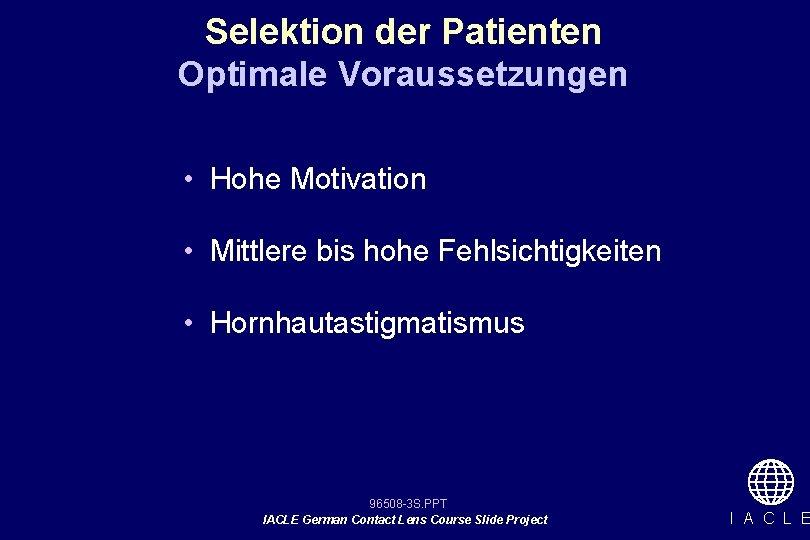 Selektion der Patienten Optimale Voraussetzungen • Hohe Motivation • Mittlere bis hohe Fehlsichtigkeiten •