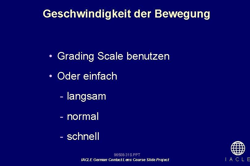 Geschwindigkeit der Bewegung • Grading Scale benutzen • Oder einfach - langsam - normal