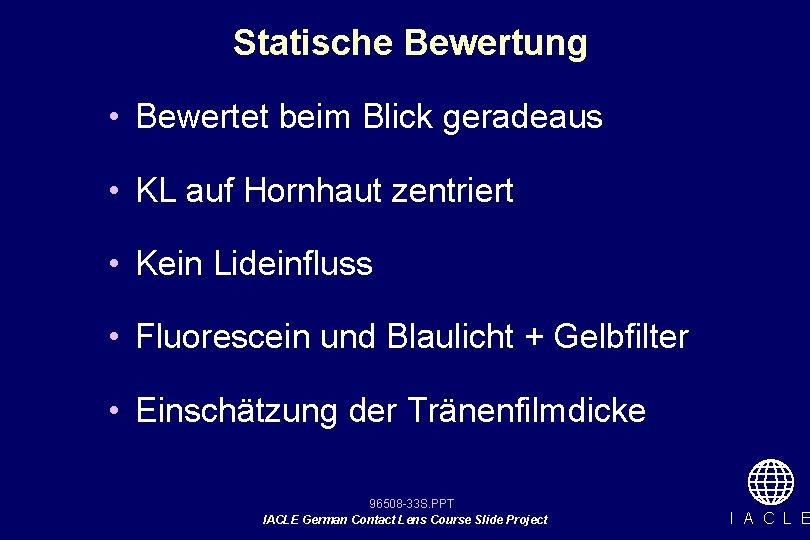 Statische Bewertung • Bewertet beim Blick geradeaus • KL auf Hornhaut zentriert • Kein