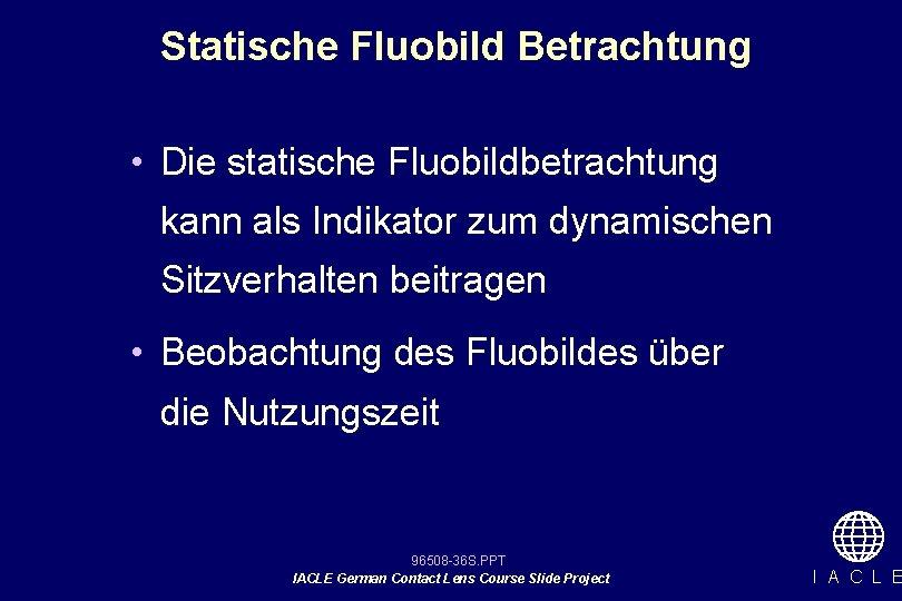 Statische Fluobild Betrachtung • Die statische Fluobildbetrachtung kann als Indikator zum dynamischen Sitzverhalten beitragen