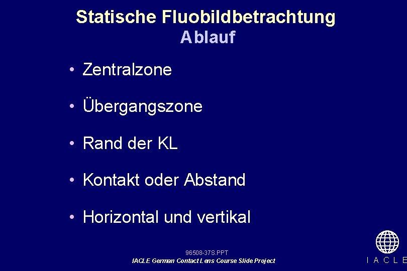Statische Fluobildbetrachtung Ablauf • Zentralzone • Übergangszone • Rand der KL • Kontakt oder