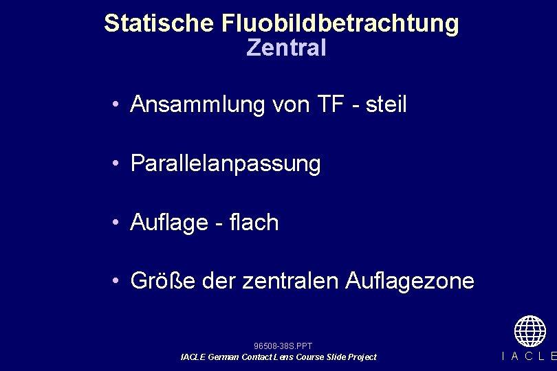 Statische Fluobildbetrachtung Zentral • Ansammlung von TF - steil • Parallelanpassung • Auflage -