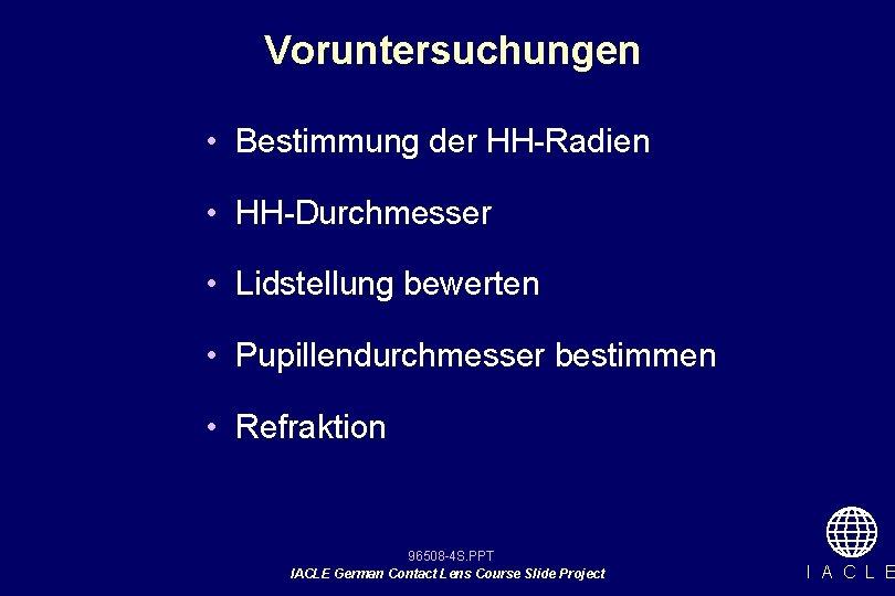 Voruntersuchungen • Bestimmung der HH-Radien • HH-Durchmesser • Lidstellung bewerten • Pupillendurchmesser bestimmen •