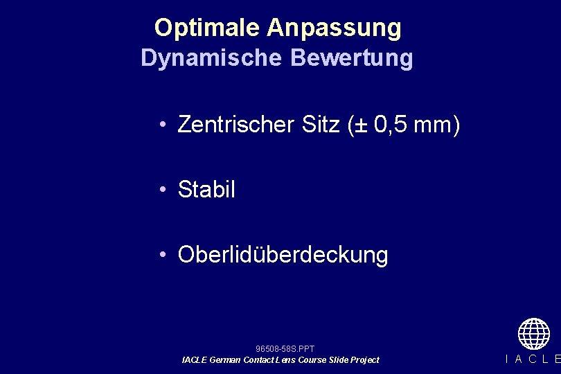 Optimale Anpassung Dynamische Bewertung • Zentrischer Sitz (± 0, 5 mm) • Stabil •